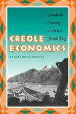 Creole Economics : Caribbean Cunning under the French Flag by Katherine E....