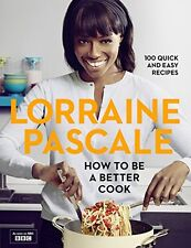 How to Be a Better Cook,Lorraine Pascale