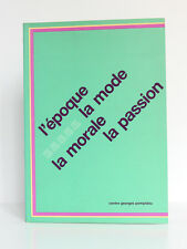 L'époque, la mode, la morale, la passion. Centre Pompidou Paris 1987. CATALOGUE.