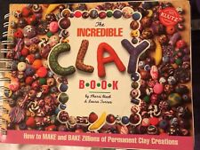 The Incredible Clay Book : How to Make and Bake Zillions of Permanent Clay...