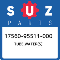 17560-95511-000 Suzuki Tube,water(s) 1756095511000, New Genuine OEM Part