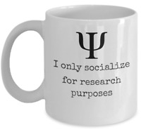 Psychology coffee mug - I only socialize for research purposes - funny gift cup