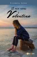 Il mio nome è Valentina - Filomena Lopez,  2019,  Youcanprint