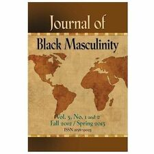 Journal of Black Masculinity - Volume 3, No. 1 and 2 - Fall 2012 and Spring...