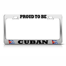 PROUD TO BE CUBAN Metal License Plate Frame CUBA FLAG PRIDE SUV Auto Tag