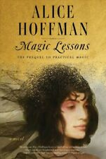 Magic Lessons : The Prequel to Practical Magic, Hardcover by Hoffman, Alice, ...