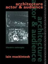 Architecture, Actor and Audience (Theatre Concepts), Mackintosh, Iain, Used; Goo