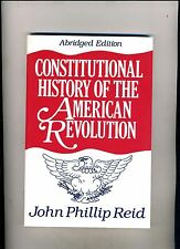 CONSTITUTIONAL HISTORY OF THE AMERICAN REVOLUTION-REID-1ST ABRIDGED 1995-NR FN