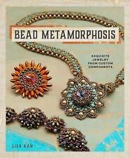 Bead Metamorphosis: Exquisite Jewelry from Custom Components by Lisa Kan (2015)