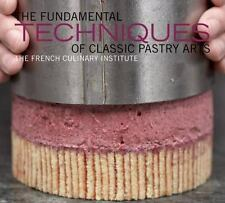 The Fundamental Techniques of Classic Pastry Arts by French Culinary Institute S