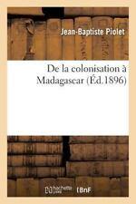 De la Colonisation a Madagascar by Jean Baptiste Piolet (2016, Paperback)