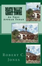 Death Valley Ghost Towns : As They Appear Today by Robert C. Jones (2010,...
