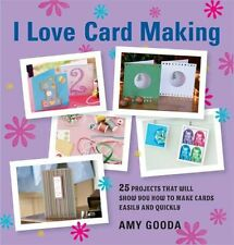 I Love Card Making: 25 Projects That Will Show You How to Make Cards Easily
