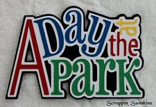 A DAY AT THE PARK - Die Cut Title Scrapbook Page Paper Piece - SSFFDeb