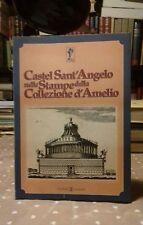 Castel Sant'Angelo nelle stampe della Collezione d'Amelio Edizioni d'Europa 1992