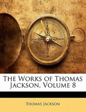 The Works of Thomas Jackson, Volume 8 by Thomas Jackson.