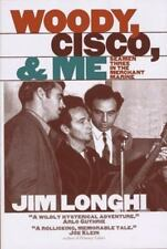 Woody, Cisco, and Me: Seamen Three in the Merchant Marine: By Longhi, Jim