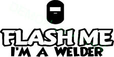Flash Me I'm a Welder vinyl decal/sticker 4x8 toolbox hard hat  pipeline phrase