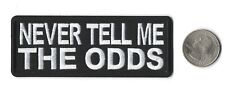"""Never Tell Me The Odds  Iron On Sew On Embroidered Patch  4"""" X 1.5"""""""