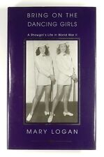BRING ON THE DANCING GIRLS A Showgirl's Life in World War II MARY LOGAN - Signed