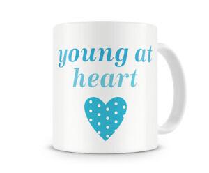 Young At Heart - Gift Present Mug Birthday Him Her Mum Dad Bro Sis Cousin Aunt