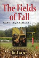 The Fields of Fall : Small-Town High School Football in Iowa by Todd Weber (2011