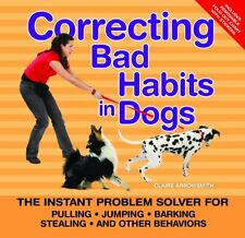 Correcting Bad Habits in Dogs: The Instant Problem Solver for Pulling, Jumping,