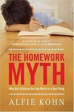 The Homework Myth : Why Our Children Get Too Much of a Bad Thing by Alfie Kohn (