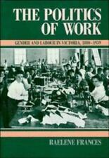 The Politics of Work: Gender and Labour in Victoria, 1880-1939 (Studies in Aust