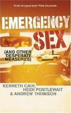 Emergency Sex: And Other Desperate Measures by Cain, Kenneth, Postlewait, Heidi