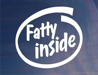 FATTY INSIDE Funny Car/Van/Bumper/Window/Laptop JDM EURO Vinyl Sticker/Decal