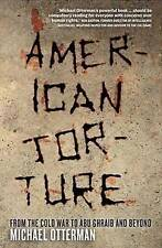 American Torture: From the Cold War to Abu Ghraib and Beyond by Michael Otterman