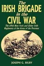 Irish Brigade in the Civil War: The 69th New York and Other Irish Regiments of t