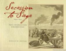Secession To Siege 1860 / 1865 The Charleston Engravings Douglas W. Bostick