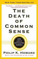 The Death of Common Sense : How Law Is Suffocating America by Philip K....