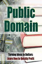 Public Domain Publishing : Turning Ideas to Dollar$ Learn How to Quickly...