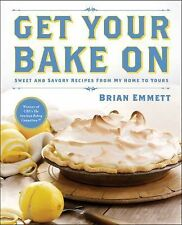 Get Your Bake On : Sweet and Savory Recipes from My Home to Yours