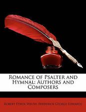 NEW Romance of Psalter and Hymnal: Authors and Composers by Robert Ethol Welsh