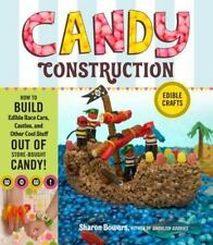 Candy Construction: How to Build Race Cars, Castles, and Other Cool Stuff out o