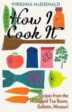 How I Cook It: Recipes from the McDonald Tea Room of Gallatin Missouri