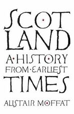 Scotland A History from Earliest Times by Alistair Moffat BRAND NEW (H/B 2015)