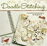Doodle Stitching: Fresh and Fun Embroidery for Beginners by Aimee Ray Paperback