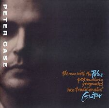 PETER CASE : THE MAN WITH THE BLUE POST-MODERN FRAGMENTED NEO-TRADITIONALIST....