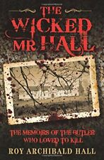 The Wicked Mr Hall: The Deathbed Confessions of Serial Killer Roy Archibald Hall
