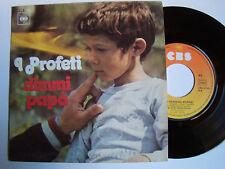 """I PROFETI : dimmi papa' / se ti perdessi morirei - 7"""" SP CBS 3248 E France 1975"""