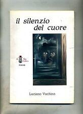 Luciano Vachino # IL SILENZIO DEL CUORE #  La Rosa Editrice 1990 1A ED.