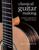 Classical Guitar Making : A Modern Approach to Traditional Design, Hardcover ...