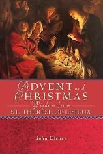 Advent and Christmas Wisdom from St. Thørèse of Lisieux by John J. Cleary...
