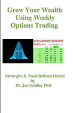 NEW Grow Your Wealth Using Weekly Options Trading by Dr. Jon Schiller PhD