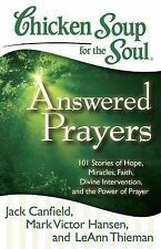 Chicken Soup for the Soul - Answered Prayers : 101 Stories of Hope, Miracles, F…